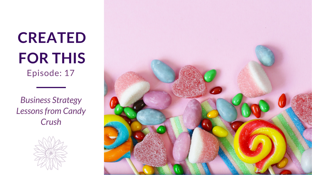 Created for This Episode 17: Business Strategy Lessons from Candy Crush