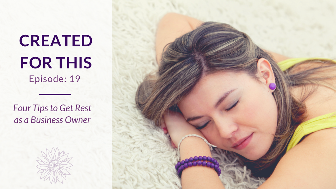 Episode 19: Four Tips to Get Rest as a Business Owner