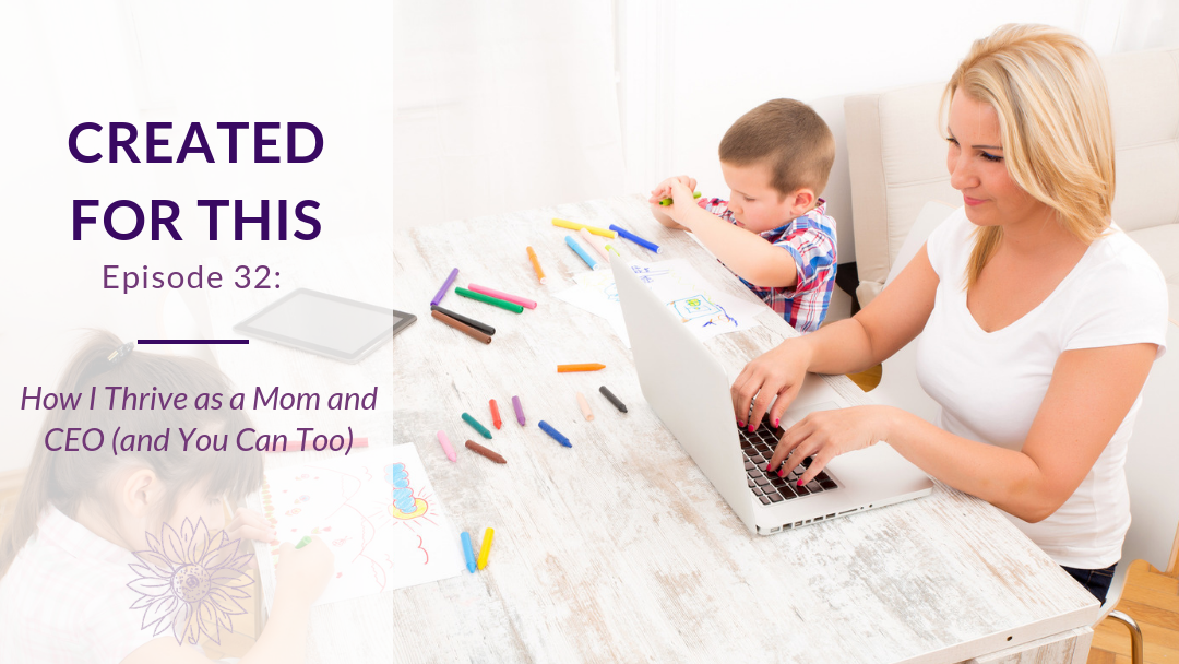 Created for This Episode 32: How I Thrive as a Mom and CEO (and You Can Too)