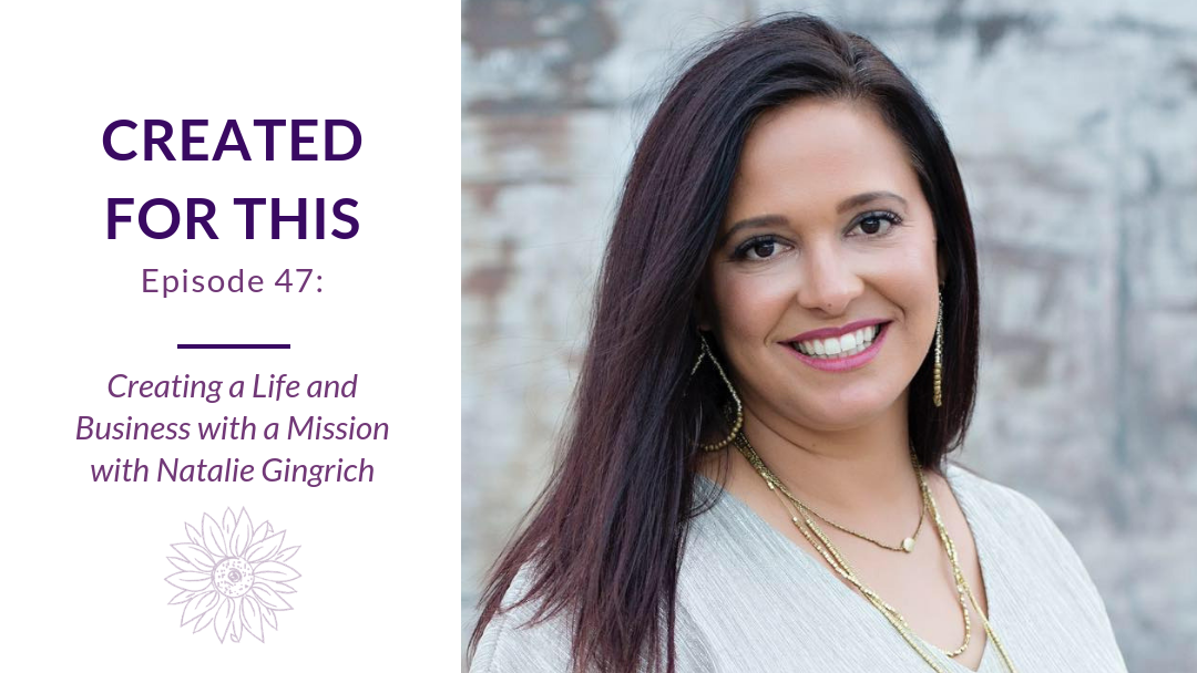 Created for This Episode 47: Creating a Life and Business with a Mission with Natalie Gingrich