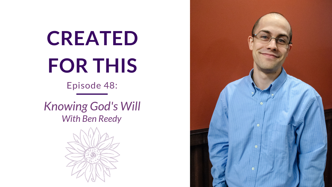 Created for This Episode 48: Knowing God's Will with Ben Reedy