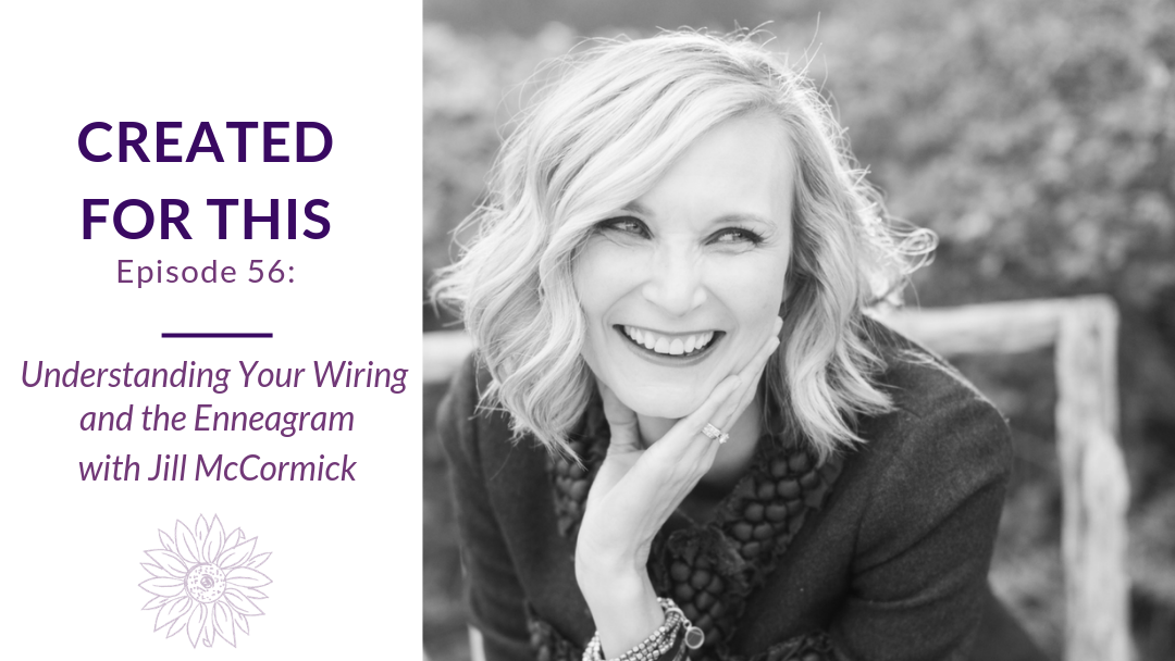 Created for This Episode 56: Understanding Your Wiring and the Enneagram with Jill McCormick