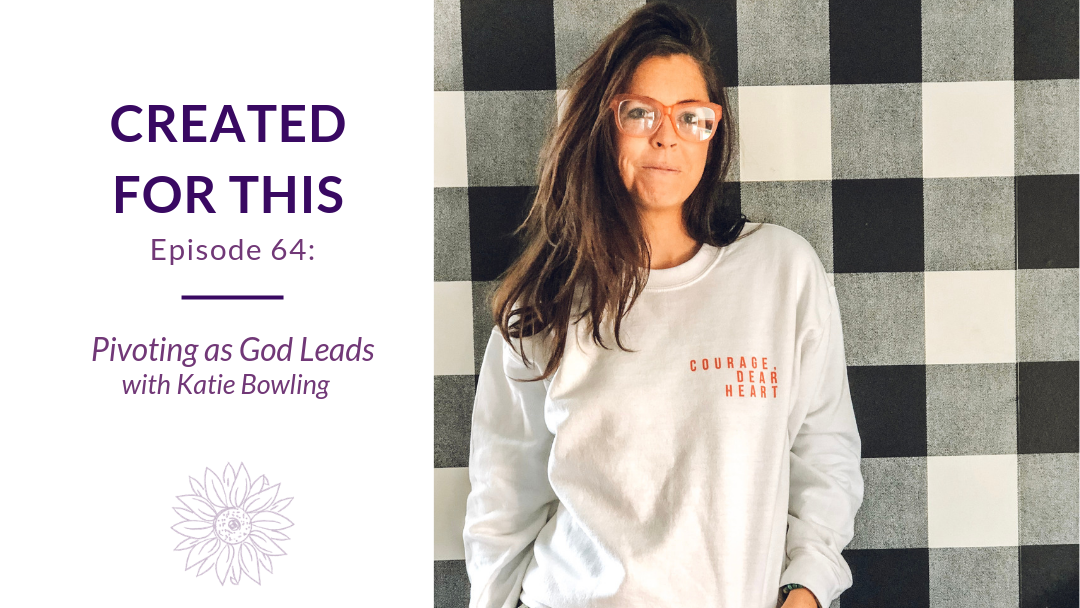 Created for This Episode 64: Pivoting as God Leads with Katie Bowling