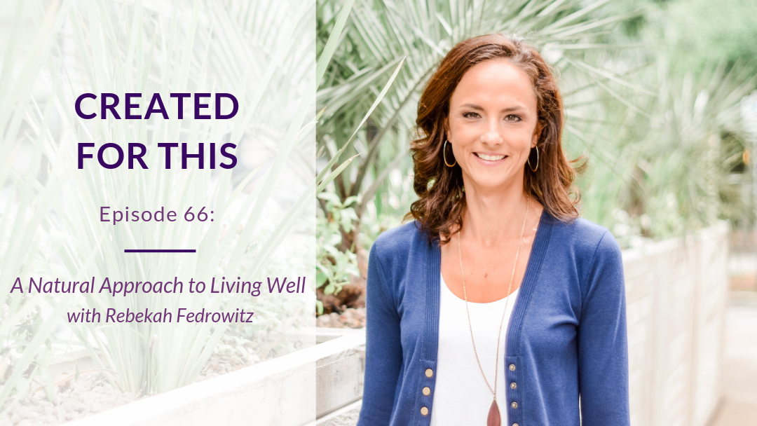 Created for This Episode 66: A Natural Approach to Living Well with Rebekah Fedrowitz