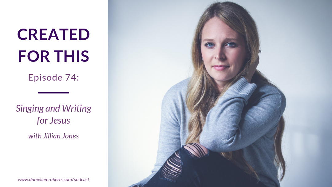Episode 74: Singing and Writing for Jesus with Jillian Jones