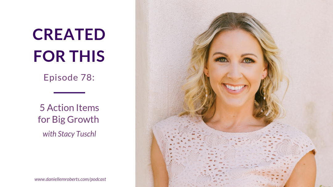 Episode 78: 5 Action Items for Big Growth with Stacy Tuschl