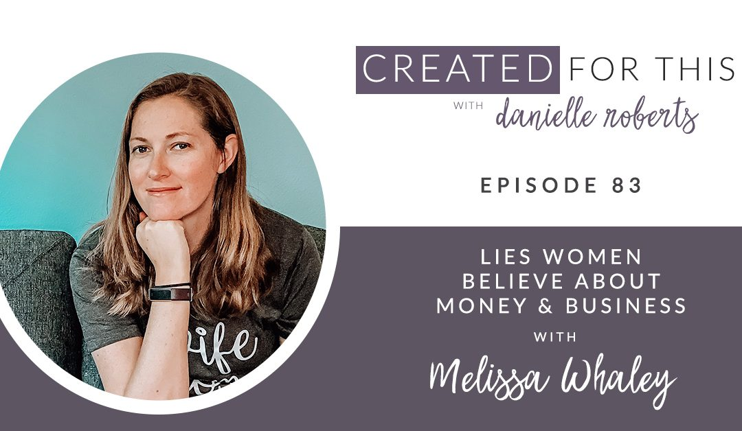Created for This Episode 83: Lies Women Believe about Money and Business with Melissa Whaley