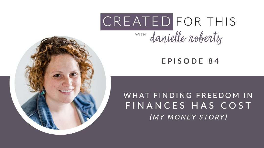 Created for This Episode 84: What Finding Freedom in Finances Has Cost (My Money Story)